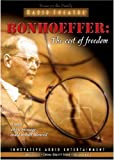 Bonhoeffer: Cost of Freedom: A Man Whose Message Could Not Be Silenced