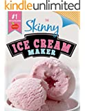 The Skinny Ice Cream Maker: Delicious Lower Fat, Lower Calorie Ice Cream, Frozen Yogurt & Sorbet Recipes For Your Ice Cream Maker (English Edition)