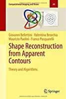 Shape Reconstruction from Apparent Contours: Theory and Algorithms Front Cover