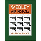 Webley Air Pistols: Their History and Developmentby Gordon Bruce