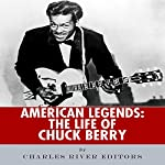 American Legends: The Life of Chuck Berry    Charles River Editors