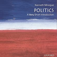 Politics: A Very Short Introduction (       UNABRIDGED) by Kenneth Minogue Narrated by Eric Martin