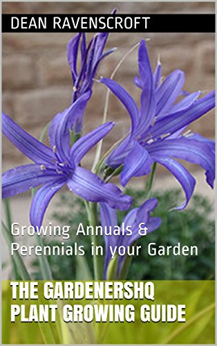 The GardenersHQ Garden Plants Growing Guide: Growing Annuals & Perennials in your Garden from Seeds & Bulbs (GardenersHQ Gardening Guides Book 3) (Dean Ravenscroft compare prices)