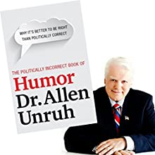 The Politically Incorrect Book of Humor Audiobook by Dr. Allen Unruh Narrated by Allen Unruh