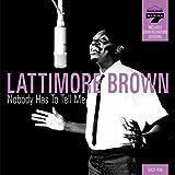 echange, troc Latimore Brown - Nobody Has to Tell Me