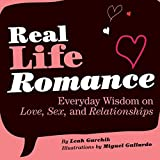 img - for Real Life Romance: Everyday Wisdom on Love, Sex, and Relationships by Leah Garchik (2007-12-27) book / textbook / text book