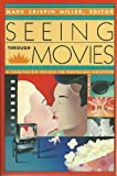 Seeing Through Movies (Pantheon Guide to Popular Culture) (0679723676) by Miller, Mark Crispin