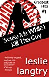 Scuse Me While I Kill This Guy (Greatest Hits romantic mysteries book #1) (Greatest Hits Mysteries)