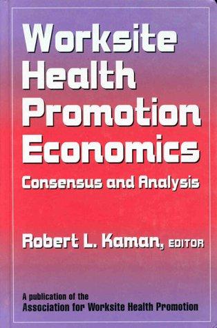 Worksite Health Promotion Economics: Consensus & Analysis