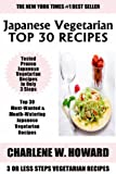 Just 3 Or Less Steps Japanese Vegetarian Dishes: Top 30 Most-Wanted & Mouth-Watering Japanese Vegetarian Recipes in Only 3 Steps
