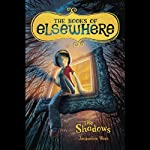 The Shadows: The Books of Elsewhere, Volume I (       UNABRIDGED) by Jacqueline West Narrated by Lexy Fridell
