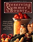Preserving Summer's Bounty: A Quick And Easy Guide To Freezing, Canning, Preserving, And Drying What You Grow (Rodale Garden Book)