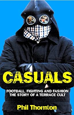 Casuals: Football, Fighting and Fashion - The Story of a Terrace Cult