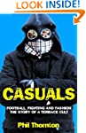 Casuals: Football, Fighting and Fashi...