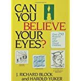 "Can You Believe Your Eyes?: Over 250 Illusions and Other Visual Odditiesvon ""J. Richard Block"""