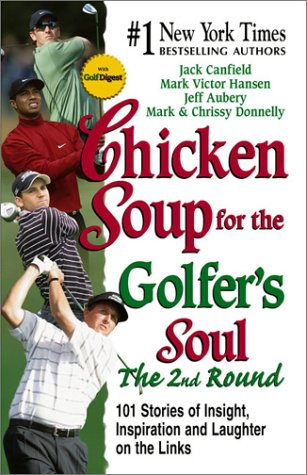 Chicken Soup for the Golfer's Soul, The 2nd  Round: 101 More Stories of Insight, Inspiration and Laughter on the Links, JACK CANFIELD, MARK VICTOR HANSEN, JEFF AUBREY, MARK DONNELLY, CHRISSY DONNELLY