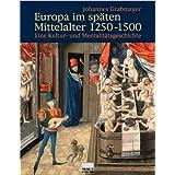 """Europa im sp�ten Mittelalter 1250-1500. Eine Kultur- und Mentalit�tsgeschichte.von """"Johannes Grabmayer"""""""