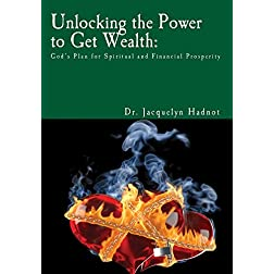 Unlocking the Power to Get Wealth: God's Plan for Spiritual and Financial Prosperity