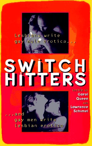 Switch Hitters: Lesbians Write Gay Male Erotica and Gay Men Write Lesbian Erotica, Carol Queen