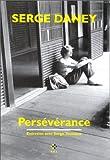echange, troc Serge Daney - Serge Daney : Persévérance - Entretien avec Serge Toubiana