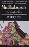 MRS. SHAKESPEARE: THE COMPLETE WORKS (INDEPENDENT VOICES S.) (0285635514) by ROBERT NYE