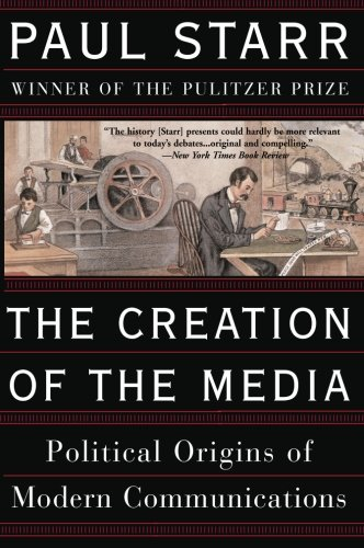 The Creation of the Media: Political Origins of Modern...