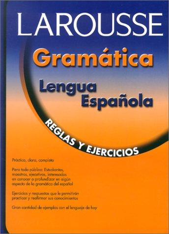 Larousse Gramatica de la Lengua Espanola: Reglas y...