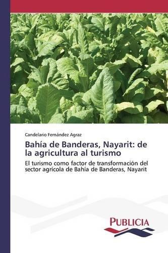Bahia de Banderas, Nayarit: de la agricultura al turismo  [Fernandez Agraz Candelario] (Tapa Blanda)