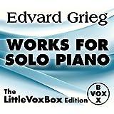 Grieg: Works for Solo Piano (The LittleVoxBox Edition)