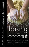 Baking with Coconut: Gluten-free, Grain-free, Low Carb & Paleo Coconut Flour Desserts
