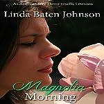 Magnolia Morning | Linda Baten Johnson