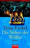 Die Söhne der Wölfin: Roman - Tanja Kinkel