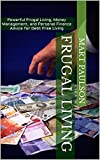 Frugal Living: Powerful Frugal Living, Money Management, and Personal Finance Advice for Debt Free Living (frugal living, debt free for life, family budget, ... living, personal finances, budget planner)