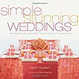 Simple Stunning Weddings: Designing and Creating Your Perfect Celebration ~ Karen Bussen