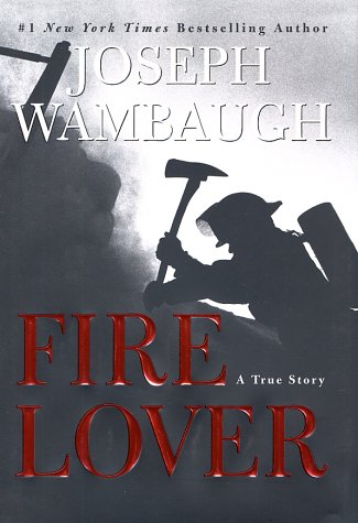 Fire Lover: A True Story, JOSEPH WAMBAUGH