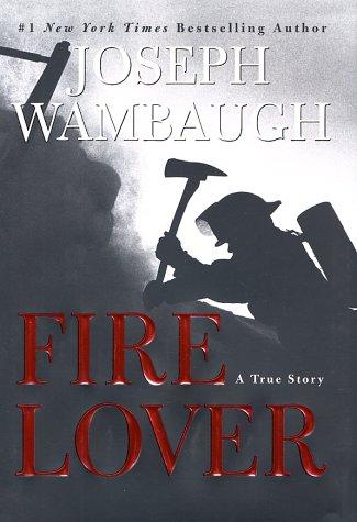 Fire Lover: A True Story, JOSEPH WAMBAUGH