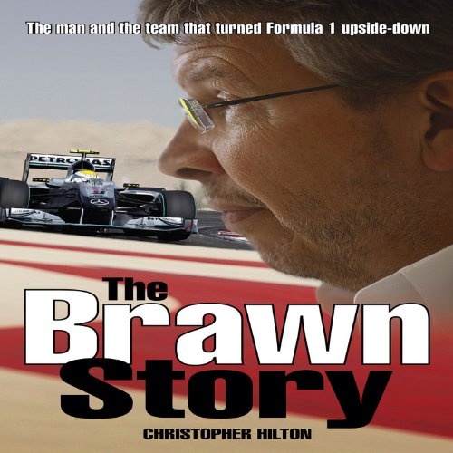 The Brawn Story: The Man and the Team that Turned Formula 1 Upside-Down PDF