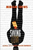 Swing Low: A Life (155970778X) by Toews, Miriam