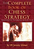 Complete Book of Chess Strategy: Grandmaster Techniques from A to Z (1890085014) by Silman, Jeremy