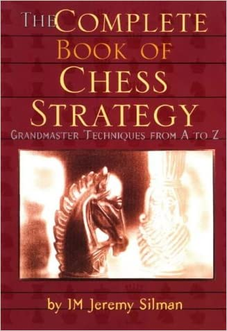 Complete Book of Chess Strategy: Grandmaster Techniques from A to Z written by Jeremy Silman