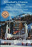 Snowball's Chance: The Story of the 1960 Olympic Winter Games Squaw Valley & Lake Tahoe