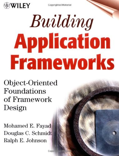 Building Application Frameworks: Object-Oriented Foundations of Framework DesignFrom Wiley