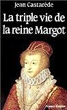echange, troc Jean Castarède - La triple vie de la reine Margot