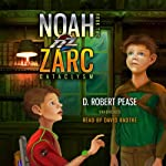 Noah Zarc: Cataclysm: Noah Zarc, Book 2 | D. Robert Pease