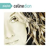 Playlist: Celine Dion All the Way - A Decade of Celine Dion