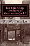 R W Tomko Do You Know the Story of Gentleman Jack?: A factual fiction about the crimes and legend of Jack the Ripper.