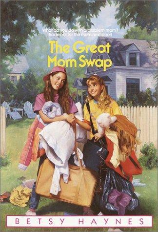 The Great Mom Swap, Betsy Haynes