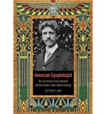 img - for [(American Egyptologist: The Life of James Henry Breasted and the Creation of His Oriental Institute )] [Author: Jeffrey Abt] [Jul-2013] book / textbook / text book