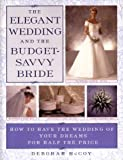 img - for The Elegant Wedding and the Budget-Savvy Bride: How to Have the Wedding of Your Dreams for Half the Price book / textbook / text book