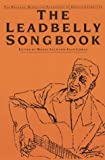 img - for The Leadbelly Songbook: The Ballads, Blues, and Folksongs of Huddie Ledbetter book / textbook / text book